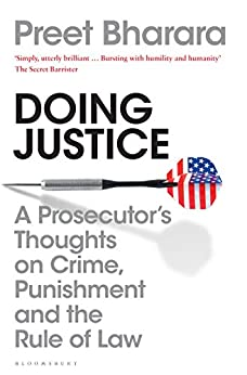 Doing Justice: A Prosecutor's Thoughts on Crime, Punishment and the Rule of Law by [Bharara, Preet]