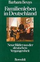 Familienleben in Deutschland. Neue Bilder aus der deutschen Vergangenheit