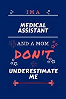 I'm A Medical Assistant And A Mom Don't Underestimate Me: Perfect Gag Gift For A Medical Assistant Who Happens To Be A Mom And NOT To Be Underestimated! | Blank Lined Notebook Journal | 100 Pages 6 x 9 Format | Office | Work | Job | Humour and Banter | Bi