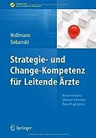 Strategie- und Change-Kompetenz fuer Leitende Aerzte: Krisen meistern, Chancen erkennen, Zukunft gestalten (Erfolgskonzepte Praxis- & Krankenhaus-Management)