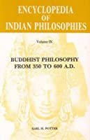 Encyclopaedia of Indian Philosophies: Buddhist Philosophy from 350 to 600 A.D. v.9
