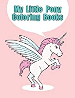 my little pony coloring books: My little pony coloring book for kids, children, toddlers, crayons, adult, mini, girls and Boys.  Large 8.5 x 11. 50 Coloring Pages
