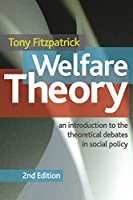 Welfare Theory: An Introduction to the Theoretical Debates in Social Policy