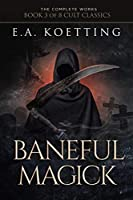Baneful Magick (The Complete Works of E.A. Koetting)