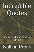 Incredible Quotes: Justin Trudeau - Special Edition