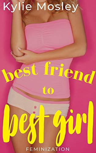 Best Friend to Best Girl: Feminization (English Edition)