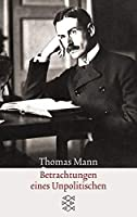 Betrachtungen eines Unpolitischen. by Thomas Mann(2001-10-01)