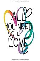 Notizbuch All you need is love mit bunten Herzen: Schlichtes Liebesbuch fuer jedermann 120 karierte Seiten Din A5 perfekt als Notizheft, Tagebuch und Journal Geschenk