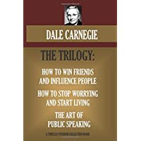 HOW TO WIN FRIENDS AND INFLUENCE PEOPLE;  HOW TO STOP WORRYING AND START LIVING; THE ART OF PUBLIC SPEAKING: The Dale Carnegie Trilogy. (Timeless Wisdom Collection)