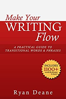 Make Your Writing Flow: A Practical Guide to Transitional Words and Phrases by [Deane, Ryan]