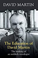 The Education of David Martin: The Making of an Unlikely Sociologist