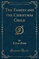 The Fairies and the Christmas Child (Classic Reprint)