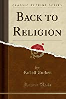 Back to Religion (Classic Reprint)