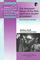 Immanent Person of the Holy Spirit from Anselm to Lombard (Studies in Christian History and Thought)