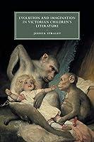 Evolution and Imagination in Victorian Children's Literature (Cambridge Studies in Nineteenth-Century Literature and Culture)