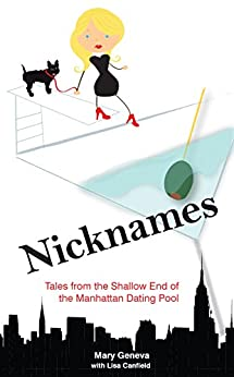 Nicknames: Tales from the Shallow End of the Manhattan Dating Pool by [Geneva, Mary, Canfield, Lisa]