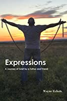 Expressions; A Journey of Grief by a Father and Friend