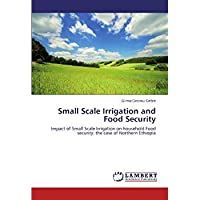 Small Scale Irrigation and Food Security: Impact of Small Scale Irrigation on household Food security: the case of Northern Ethiopia【洋書】 [並行輸入品]