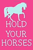 Hold Your Horses: Blank Lined Notebook Journal: Gifts For Horse Lovers Riders 6x9 | 110 Blank  Pages | Plain White Paper | Soft Cover Book