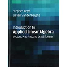 Introduction to Applied Linear Algebra: Vectors, Matrices, and Least Squares