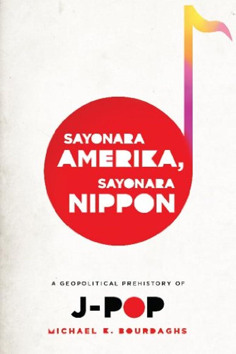 Sayonara Amerika, Sayonara Nippon: A Geopolitical Prehistory of J-Pop (Asia Perspectives: History, Society, and Culture) (English Edition)