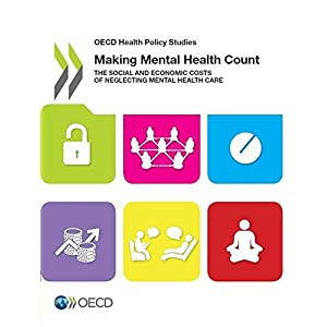 Making Mental Health Count: The Social and Economic Costs of Neglecting Mental Health Care (Oecd Health Policy Studies)
