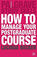 How to Manage your Postgraduate Course (Macmillan Study Skills)