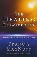 Healing Reawakening, The: Reclaiming Our Lost Inheritance