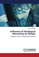 Influence of Analogical Reasoning on Design: Evolution of Form, Structure and Function