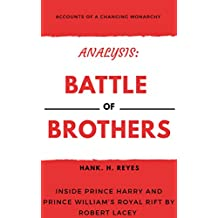 Analysis : Battle of Brothers : Inside Prince Harry and Prince William's Royal Rift By Robert Lacey