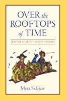 Over the Rooftops of Time: Jewish Stories, Essays, Poems (Suny Series in Modern Jewish Literature and Culture)