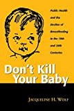 Don't Kill Your Baby: Public Health and the Decline of Breastfeeding in the Nineteenth and Twentieth Centuries (Women and Health Cultural and Social Perspectives) 画像