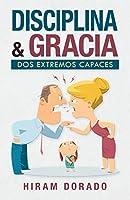 Disciplina & Gracia: Dos extremos capaces