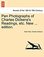 Pen Photographs of Charles Dickens's Readings, Etc. New ... Edition.