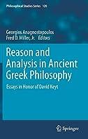 Reason and Analysis in Ancient Greek Philosophy: Essays in Honor of David Keyt (Philosophical Studies Series)
