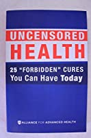 UNCENSORED HEALTH 25 Forbidden Cures You Can Have Today [並行輸入品]
