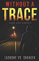 Without A Trace: Dark & Damned (The Trilogy)