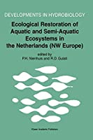 Ecological Restoration of Aquatic and Semi-Aquatic Ecosystems in The Netherlands (NW Europe) (Developments in Hydrobiology)