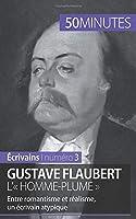 Gustave Flaubert, l'« homme-plume »: Entre romantisme et réalisme, un écrivain atypique