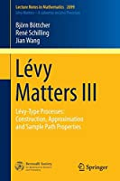 Lévy Matters III: Lévy-Type Processes: Construction, Approximation and Sample Path Properties (Lecture Notes in Mathematics)