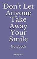 Don't Let Anyone Take Away Your Smile: Notebook