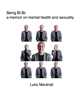 Being Bi-Bi: a memoir on mental health and sexuality by [Marshall, Luke]