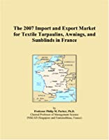 The 2007 Import and Export Market for Textile Tarpaulins, Awnings, and Sunblinds in France