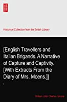 [English Travellers and Italian Brigands. A Narrative of Capture and Captivity. [With Extracts From the Diary of Mrs. Moens.]]: I