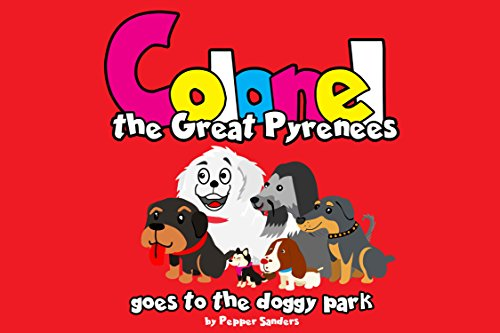Colonel The Great Pyrenees: Goes To The Doggy Park (Colonel The Great Pyrenees Goes To The Doggy Park Book 1) (English Edition)