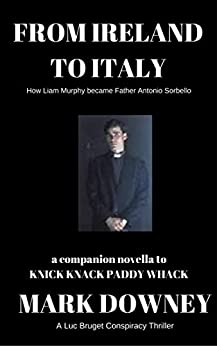 FROM IRELAND TO ITALY: A Luc Bruget Conspiracy Thriller by [Downey, Mark]