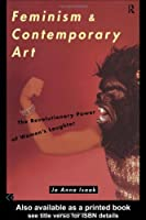 Feminism and Contemporary Art: The Revolutionary Power of Women's Laughter (Re Visions : Critical Studies in the History and Theory of Art)
