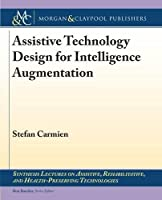 Assistive Technology Design for Intelligence Augmentation (Synthesis Lectures on Assistive, Rehabilitative, and Health-preserving Technologies)