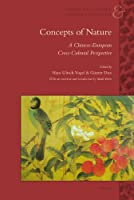 Concepts of Nature: A Chinese-European Cross-Cultural Perspective (Conceptual History and Chinese Linguistics)