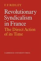 Revolutionary Syndicalism in France: The Direct Action of its Time
